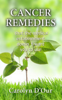 CANCER REMEDIES That the Medical Establishment Doesn t Want You to Use
