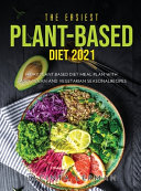 The Easiest Plant Based Diet 2021  14 Day Plant Based Diet Meal Plan with Tasty Vegan and Vegetarian Seasonal Recipes