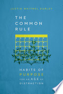 """The Common Rule: Habits of Purpose for an Age of Distraction"" by Justin Whitmel Earley"