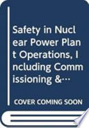 Safety in nuclear power plant operation, including commissioning and decommissioning