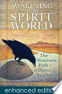 """Awakening to the Spirit World: The Shamanic Path of Direct Revelation"" by Sandra Ingerman, Hank Wesselman"