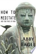 How to Meditate and Find Peace of Mind.