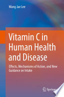 """Vitamin C in Human Health and Disease: Effects, Mechanisms of Action, and New Guidance on Intake"" by Wang Jae Lee"