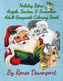 Holiday Retro Angels  Santas    Snowmen Adult Grayscale Coloring Book