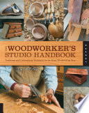 The Woodworker's Studio Handbook  : Traditional and Contemporary Techniques for the Home Woodworking Shop