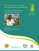 Asian Regional Maize Workshop  10  Maize for Asia   Emerging Trends and  Technologies  Proceedings of The Asian Regional Maize Workshop  Makassar  Indonesia  20 23 October  2008