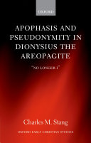 Apophasis and Pseudonymity in Dionysius the Areopagite
