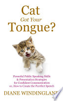 Cat Got Your Tongue   Powerful Public Speaking Skills   Presentation Strategies for Confident Communication or  How to Create the Purrfect Speech Book PDF