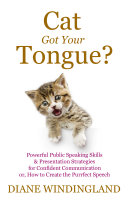 Cat Got Your Tongue   Powerful Public Speaking Skills   Presentation Strategies for Confident Communication or  How to Create the Purrfect Speech