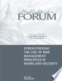 Strengthening The Use Of Risk Management Principles In Homeland Security Highlights Of A Forum Book PDF