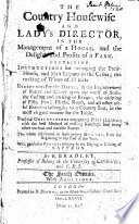 The Country Housewife and Lady s Director  in the Management of a House  and the Delights and Profits of a Farm Book