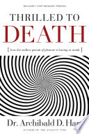 """Thrilled to Death: How the Endless Pursuit of Pleasure Is Leaving Us Numb"" by Archibald Hart"