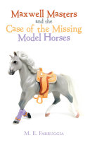 Maxwell Masters and the Case of the Missing Model Horses