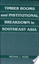 Timber Booms and Institutional Breakdown in Southeast Asia