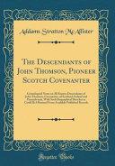 The Descendants of John Thomson, Pioneer Scotch Covenanter