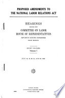Proposed Amendments to the National Labor Relations Act: Hearings, July 18-21, and 26, 1939
