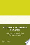 Politics Without Reason