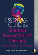 The Essential Guide to Solution Focused Brief Therapy  SFBT  with Young People