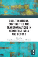 Oral Traditions  Continuities and Transformations in Northeast India and Beyond