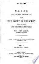 Reports Of Cases Argued And Determined In The High Court Of Chancery During The Time Of Lord Chancellor Brougham And Sir John Leach Master Of The Rolls