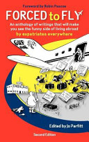 Forced to Fly - An Anthology of Writings That Will Make You See the Funny Side of Living Abroad