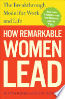 """How Remarkable Women Lead: The Breakthrough Model for Work and Life"" by Joanna Barsh, Susie Cranston, Geoffrey Lewis"