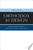 Orthodox by Design  : Judaism, Print Politics, and the ArtScroll Revolution