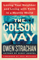 The Colson Way: Loving Your Neighbor and Living with Faith ...