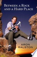 """""""Between a Rock and a Hard Place"""" by Aron Ralston"""