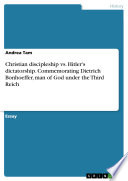 Christian Discipleship Vs  Hitler s Dictatorship  Commemorating Dietrich Bonhoeffer  Man of God Under the Third Reich Book PDF