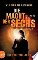 Die Macht der Sechs  : Das Erbe von Lorien. Roman