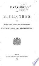 Katalog der Bibliothek des Kœniglichen Medizinisch-Chirurgischen Friedrich-Wilhelms-Instituts
