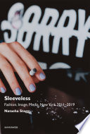"""Sleeveless: Fashion, Image, Media, New York 2011–2019"" by Natasha Stagg"
