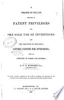 A Treatise on the Law Relative to Patent Privileges for the Sole Use of Inventions
