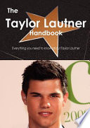 The Taylor Lautner Handbook - Everything You Need to Know about Taylor Lautner