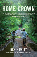 Home Grown: Adventures in Parenting off the Beaten Path, ...