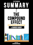 Extended Summary Of The Compound Effect: Jumpstart Your Income, Your Life, Your Success - By Darren Hardy Pdf/ePub eBook