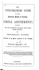The Pupil Teacher s Guide to a More Intellectual Method of Teaching Simple Arithmetic  Etc