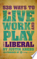 538 Ways To Live Work And Play Like A Liberal