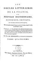 Les siècles littéraires de la France ou Nouveau dictionnaire historique, critique, et bibliographique, de tous les écrivains français, morts et vivants, jusqu'à la fin du XVIIIe siècle