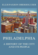 Philadelphia   A History of the City and its People
