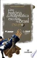 Uma história da matemática escolar no Brasil, 1730-1930