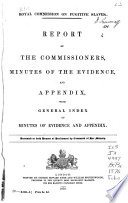 Report of the Commissioners  Minutes of the Evidence  and Appendix  with General Index of Minutes of Evidence and Appendix