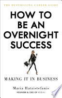 """How to Be an Overnight Success"" by Maria Hatzistefanis"