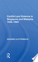 Conflict And Violence In Singapore And Malaysia  1945 1983