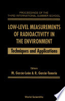 Low-level Measurements Of Radioactivity In The Environment : Techniques And Applications - Proceedings Of The Third International Summer School