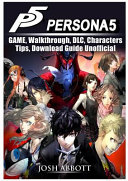 Persona 5 Game, Walkthrough, DLC, Characters, Tips, Download Guide Unofficial