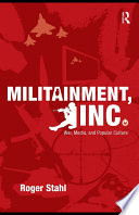 """""""Militainment, Inc.: War, Media, and Popular Culture"""" by Roger Stahl"""