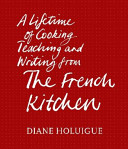 A Lifetime of Cooking, Teaching and Writing from The French Kitchen
