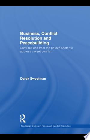 Download Business, Conflict Resolution and Peacebuilding Free Books - Get Bestseller Books For Free